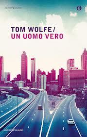 recensione - Tom Wolfe, Un uomo vero, Mondadori