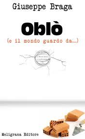 Giuseppe Braga, Oblò (e il mondo guardo da...), Meligrana Editore