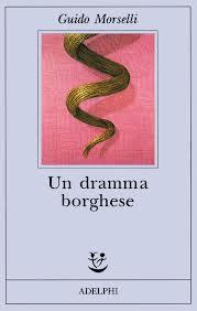 recensione - Guido Morselli, Un dramma borghese, Adelphi