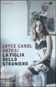 Joyce Carol Oates, La figlia dello straniero, Mondadori