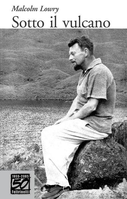 Malcolm Lowry, Sotto il vulcano, Feltrinelli