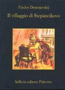 recensione Fedor Dostoveskij, Il villaggio di Stepàcinkovo, Sellerio
