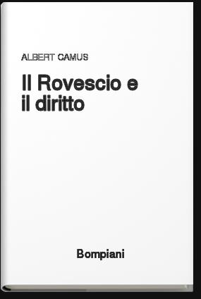Albert Camus, Il rovescio e il diritto, Bompiani