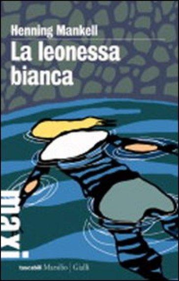 Henning Mankell, La leonessa bianca, Marsilio
