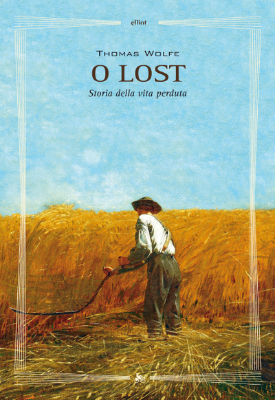 Thomas Wolfe, O Lost, Elliot Edizioni