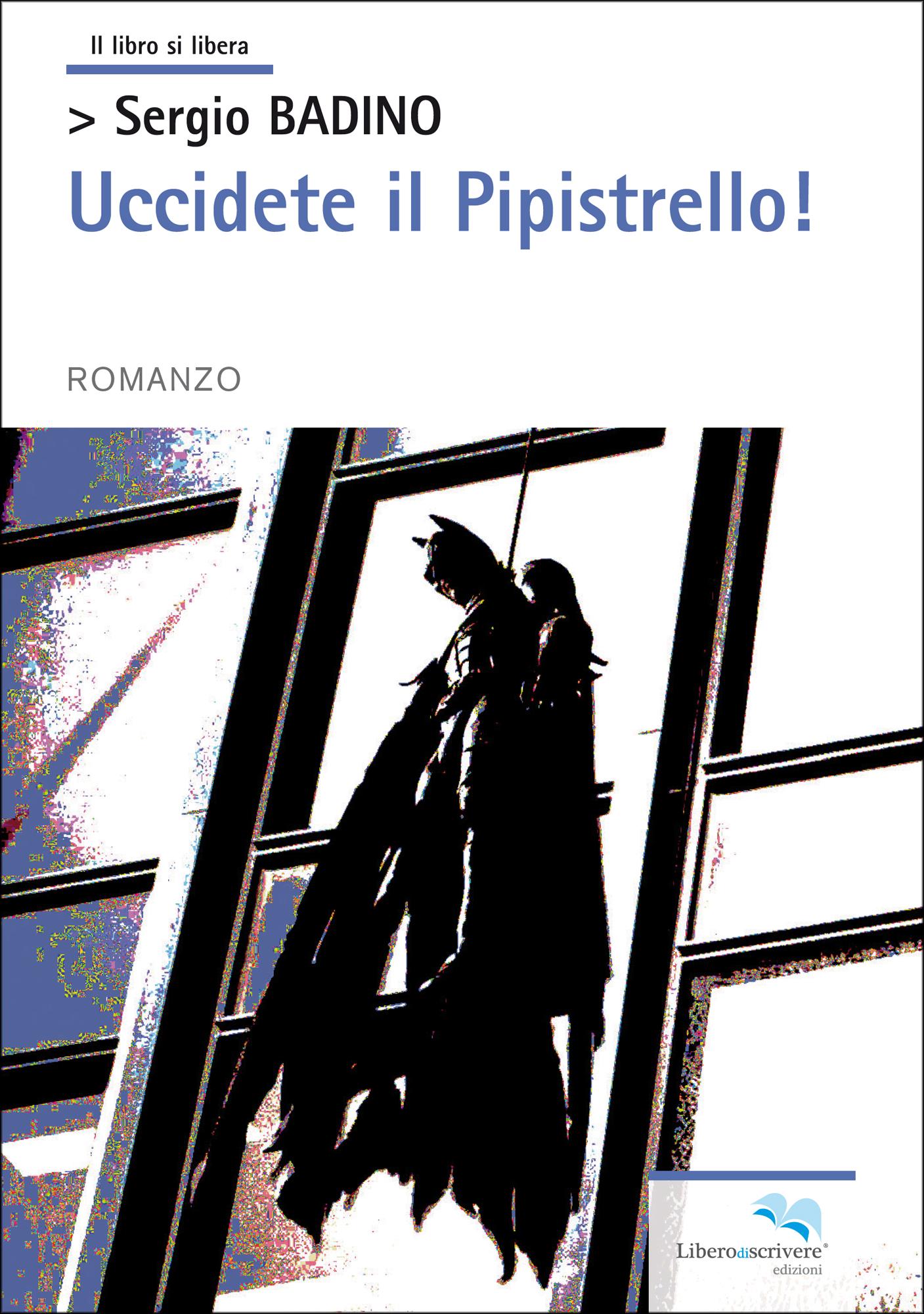 Sergio Badino, Uccidete il pipistrello! Liberodiscrivere edizioni
