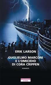 Erik Larson, Guglielmo Marconi e l'omicidio di Cora Crippen, Neri Pozza