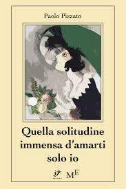 Paolo Pizzato, Quella solitudine immensa d'amarti solo io, Priamo/Meligrana