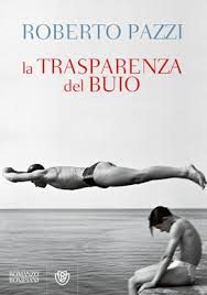 Roberto Pazzi, La trasparenza del buio, Bompiani