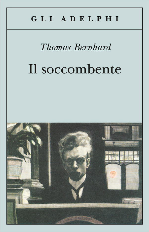 Thomas Bernhard, Il soccombente, Adelphi