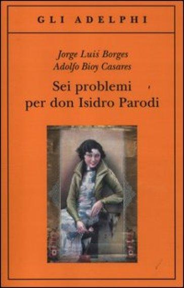 Jorge Luis Borges, Adolfo Bioy Casares, Sei problemi per don Isidro Parodi, Adelphi