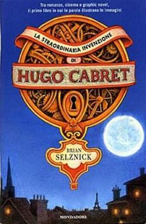 Brian Selznick, La straordinaria invenzione di Hugo Cabret, Mondadori