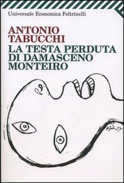Antonio Tabucchi, La testa perduta di Damasceno, Monteiro, Feltrinelli