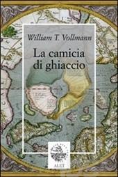 William T. Vollmann, La camicia di ghiaccio, Alet Edizioni