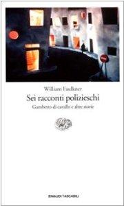 William Faulkner, Sei racconti polizieschi, Einaudi