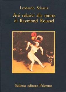 Leonardo Sciascia, Atti relativi alla morte di Raymond Roussel, Sellerio