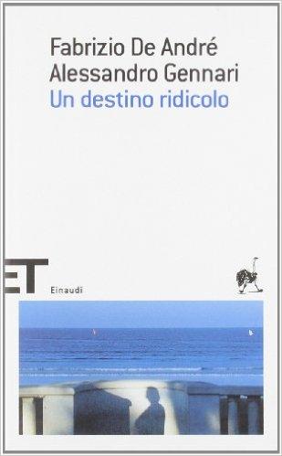 Fabrizio De André, Alessandro Gennari, Un destino ridicolo, Einaudi