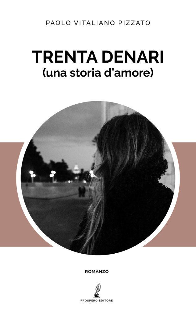 Paolo Vitaliano Pizzato, Trenta denari (una storia d'amore), Prospero Editore