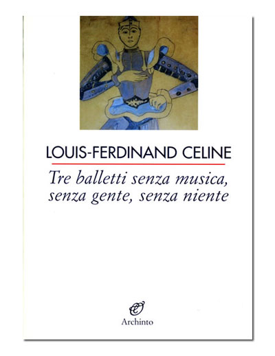 recensione - louis-ferdinand céline - tre balletti senza musica, senza gente, senza niente